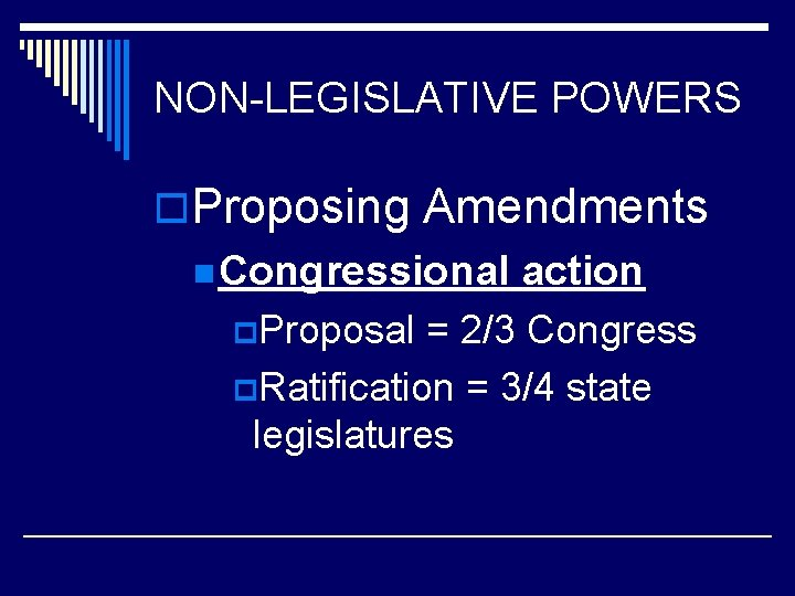 NON-LEGISLATIVE POWERS o. Proposing Amendments n Congressional action p. Proposal = 2/3 Congress p.
