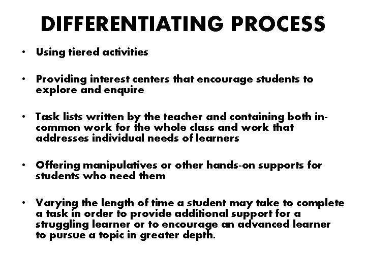 DIFFERENTIATING PROCESS • Using tiered activities • Providing interest centers that encourage students to