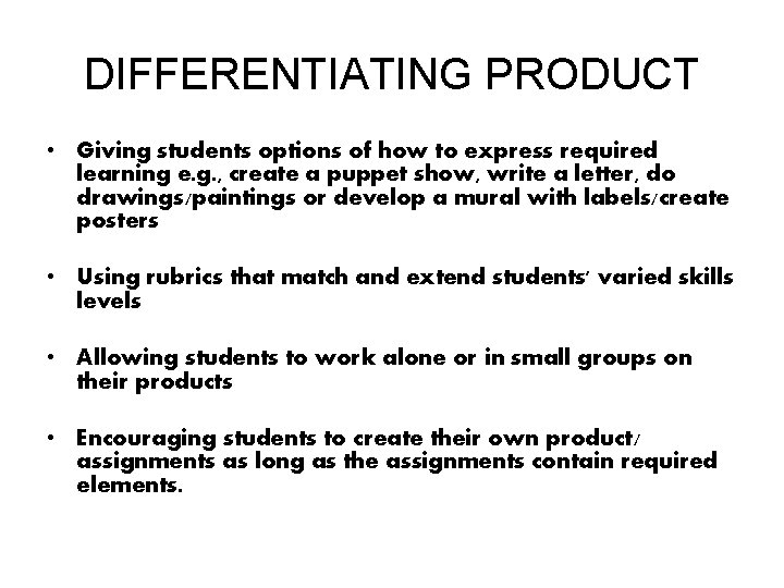 DIFFERENTIATING PRODUCT • Giving students options of how to express required learning e. g.