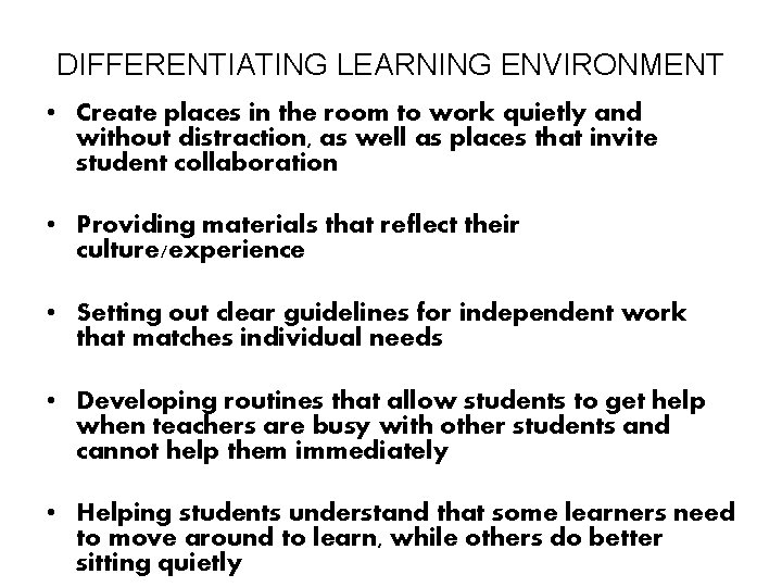 DIFFERENTIATING LEARNING ENVIRONMENT • Create places in the room to work quietly and without