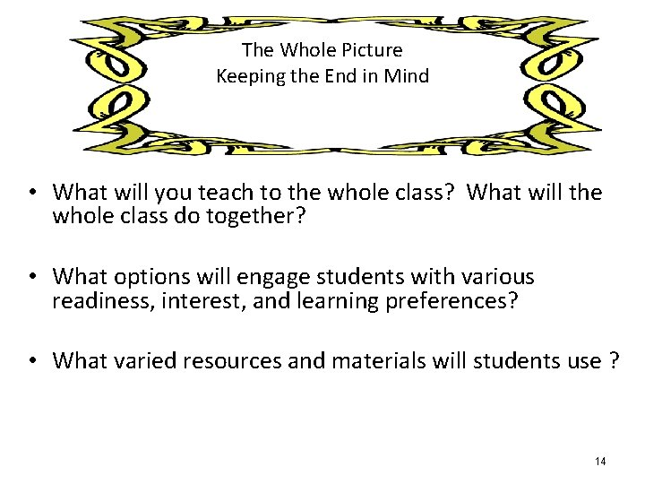 The Whole Picture Keeping the End in Mind • What will you teach to