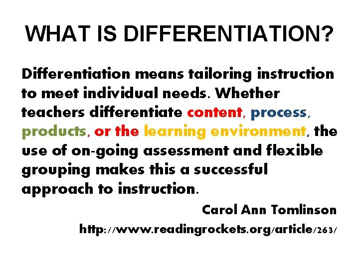 WHAT IS DIFFERENTIATION? Differentiation means tailoring instruction to meet individual needs. Whether teachers differentiate