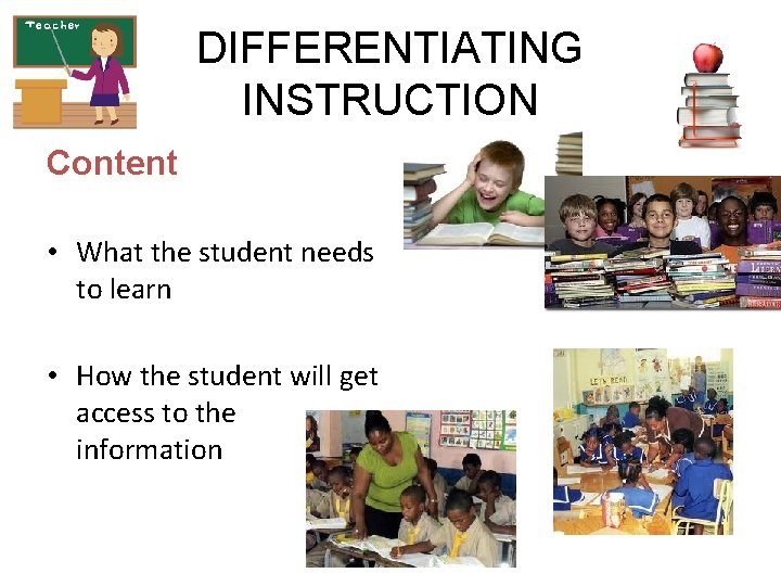 DIFFERENTIATING INSTRUCTION Content • What the student needs to learn • How the student