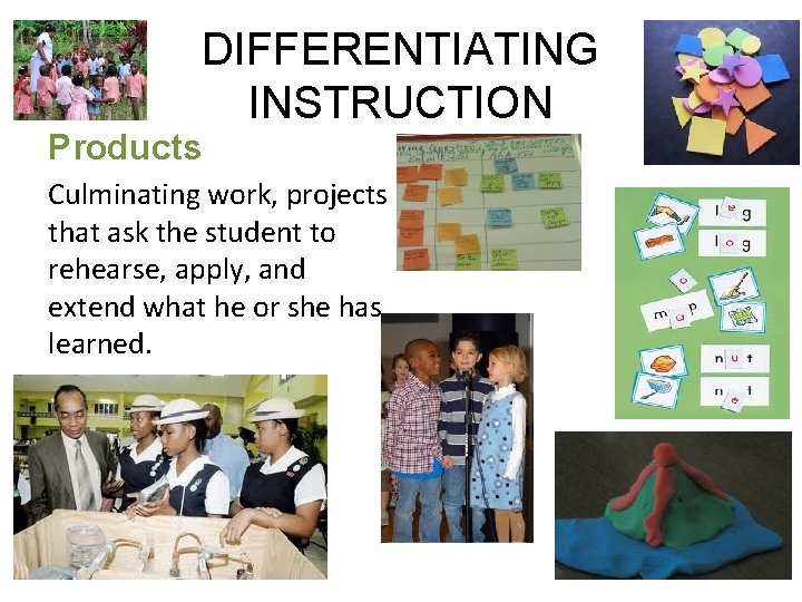 DIFFERENTIATING INSTRUCTION Products Culminating work, projects that ask the student to rehearse, apply, and