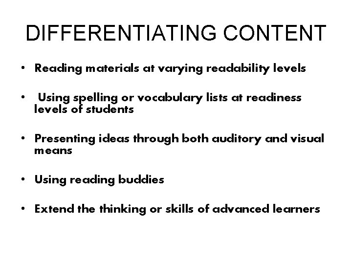 DIFFERENTIATING CONTENT • Reading materials at varying readability levels • Using spelling or vocabulary