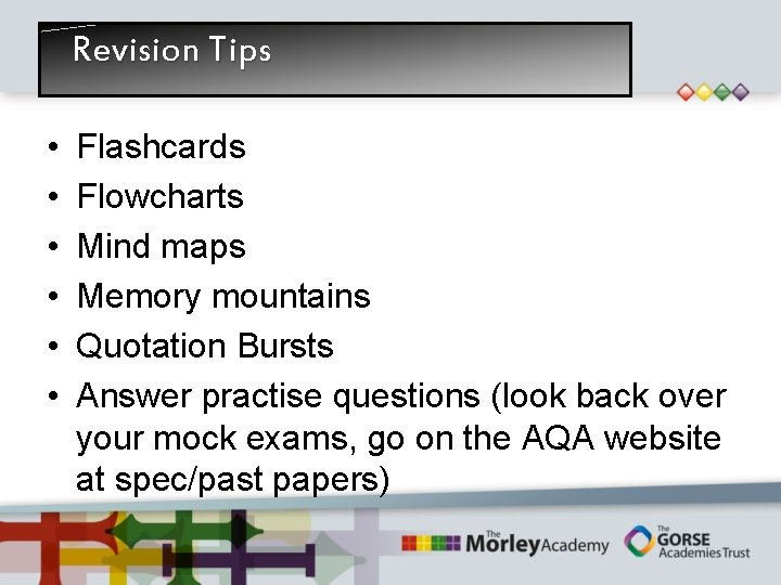 Revision Tips • • • Flashcards Flowcharts Mind maps Memory mountains Quotation Bursts Answer