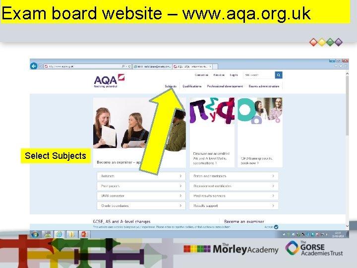 Exam board website – www. aqa. org. uk Select Subjects
