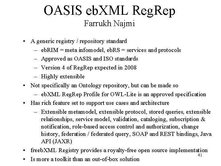 OASIS eb. XML Reg. Rep Farrukh Najmi • A generic registry / repository standard