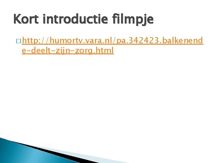 Kort introductie filmpje � http: //humortv. vara. nl/pa. 342423. balkenend e-deelt-zijn-zorg. html