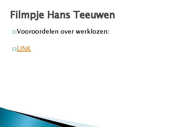 Filmpje Hans Teeuwen � Vooroordelen � LINK over werklozen: