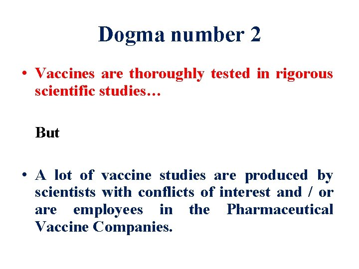 Dogma number 2 • Vaccines are thoroughly tested in rigorous scientific studies… But •