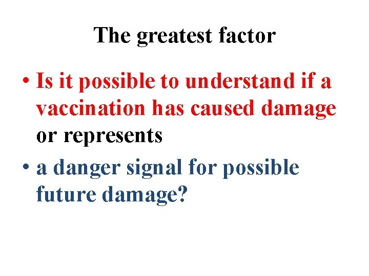 The greatest factor • Is it possible to understand if a vaccination has caused