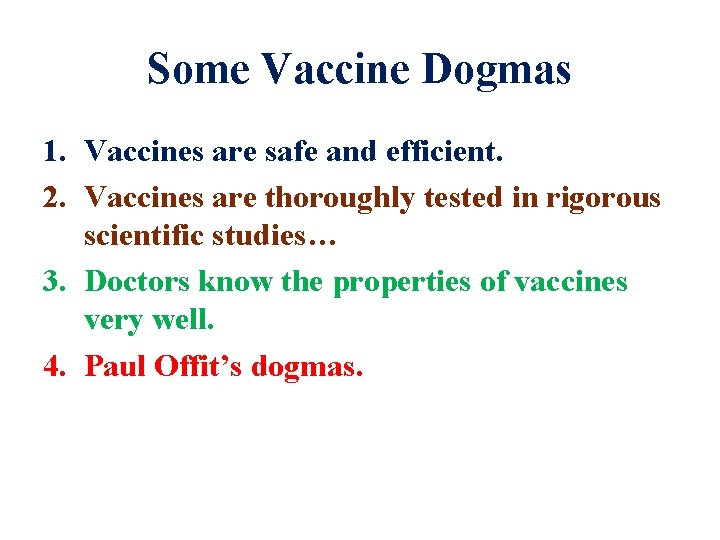 Some Vaccine Dogmas 1. Vaccines are safe and efficient. 2. Vaccines are thoroughly tested