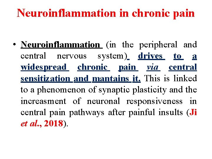 Neuroinflammation in chronic pain • Neuroinflammation (in the peripheral and central nervous system) drives