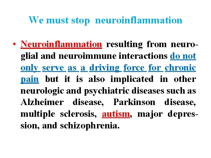 We must stop neuroinflammation • Neuroinflammation resulting from neuroglial and neuroimmune interactions do not