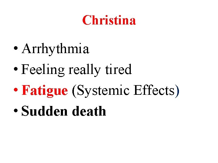 Christina • Arrhythmia • Feeling really tired • Fatigue (Systemic Effects) • Sudden death