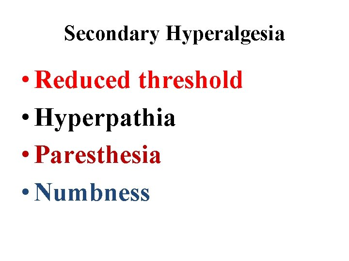 Secondary Hyperalgesia • Reduced threshold • Hyperpathia • Paresthesia • Numbness