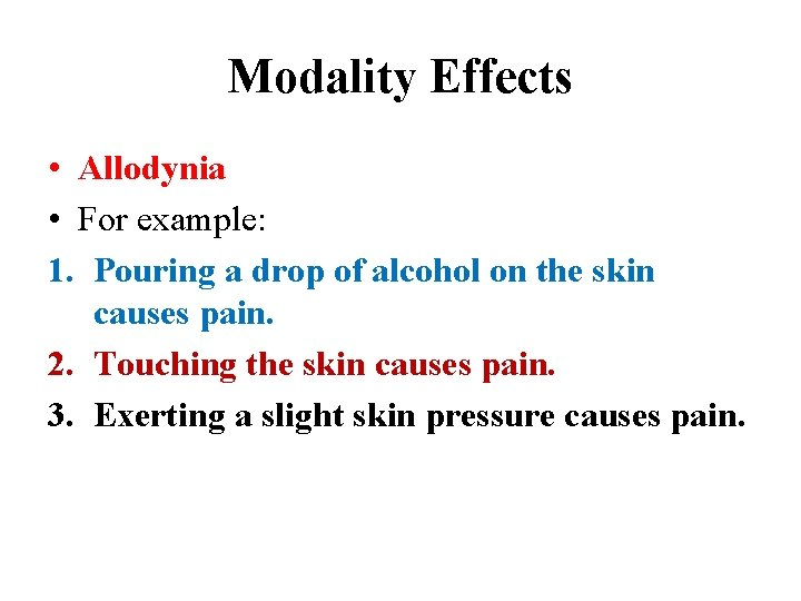 Modality Effects • Allodynia • For example: 1. Pouring a drop of alcohol on