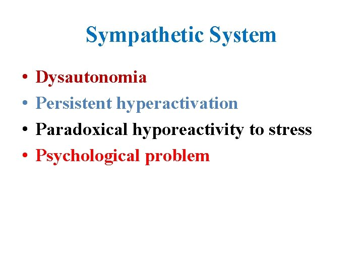 Sympathetic System • • Dysautonomia Persistent hyperactivation Paradoxical hyporeactivity to stress Psychological problem