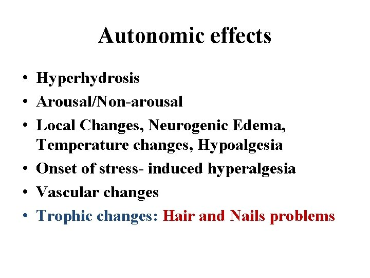 Autonomic effects • Hyperhydrosis • Arousal/Non-arousal • Local Changes, Neurogenic Edema, Temperature changes, Hypoalgesia