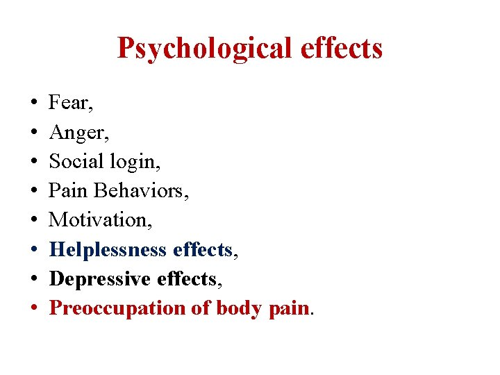 Psychological effects • • Fear, Anger, Social login, Pain Behaviors, Motivation, Helplessness effects, Depressive