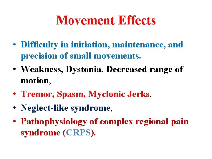 Movement Effects • Difficulty in initiation, maintenance, and precision of small movements. • Weakness,