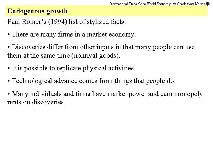 International Trade & the World Economy; Charles van Marrewijk Endogenous growth Paul Romer's (1994)