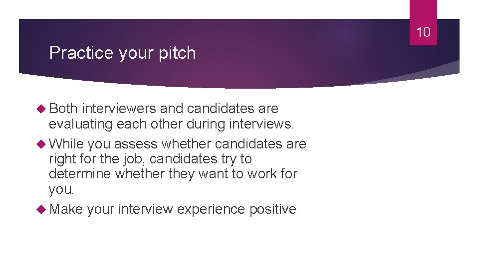 10 Practice your pitch Both interviewers and candidates are evaluating each other during interviews.
