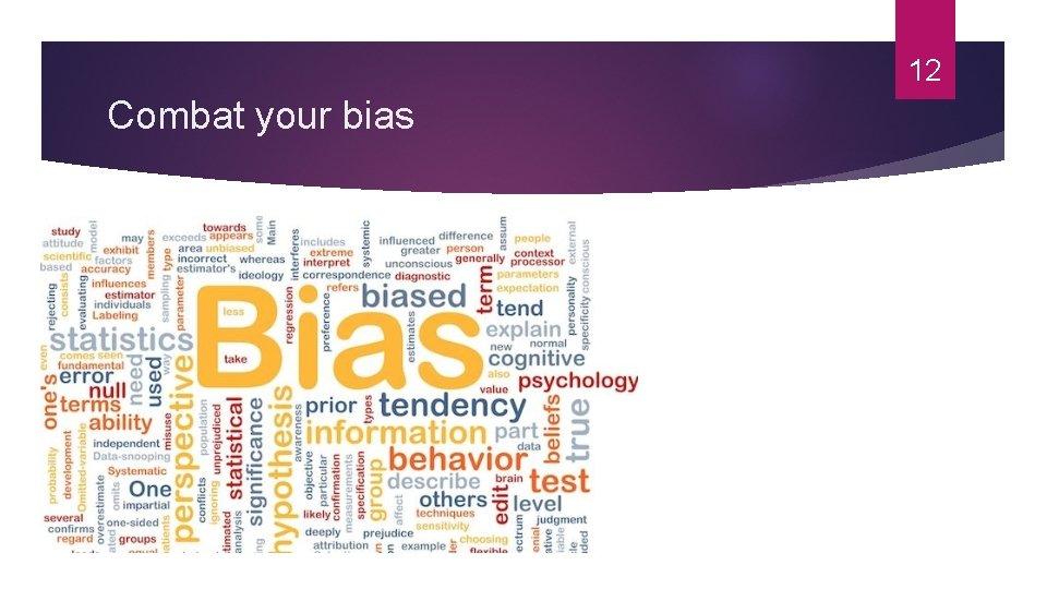 12 Combat your bias