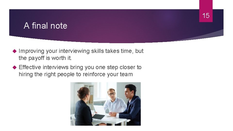 15 A final note Improving your interviewing skills takes time, but the payoff is