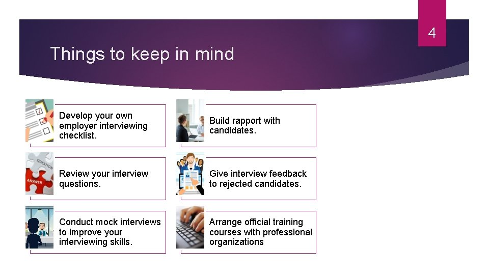 4 Things to keep in mind Develop your own employer interviewing checklist. Build rapport