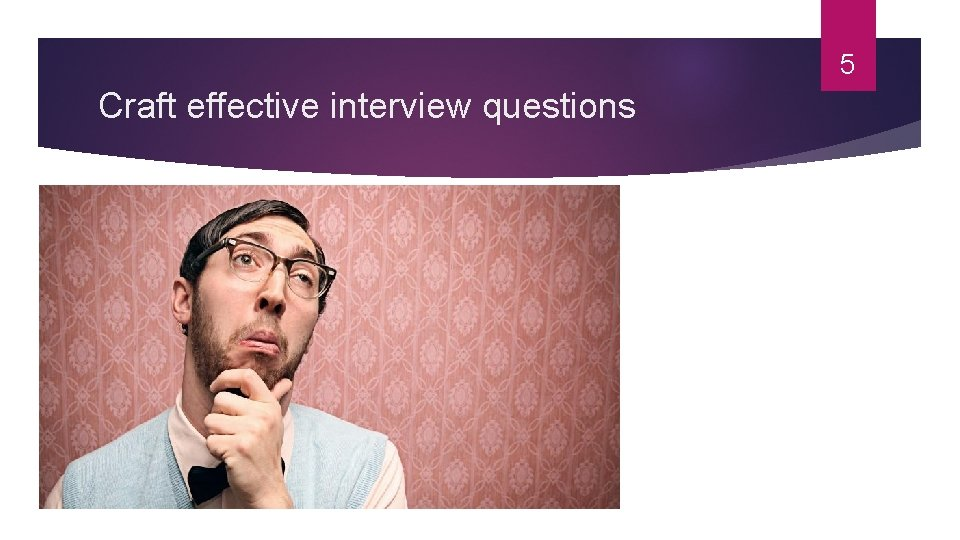 5 Craft effective interview questions