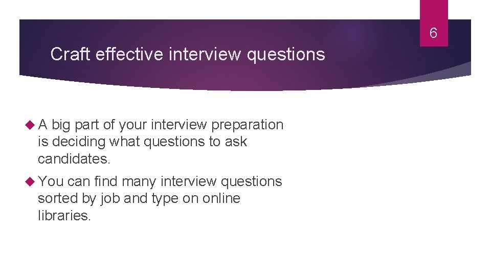 6 Craft effective interview questions A big part of your interview preparation is deciding