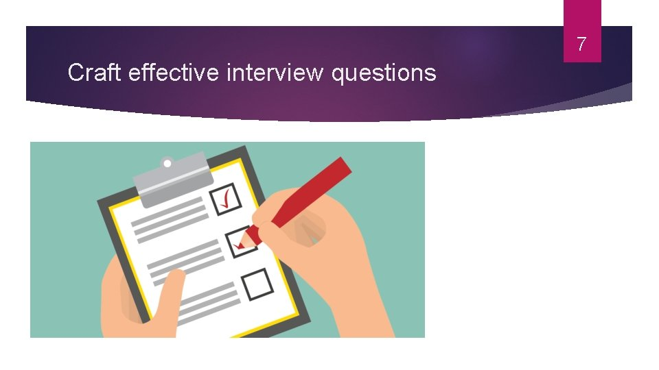 7 Craft effective interview questions