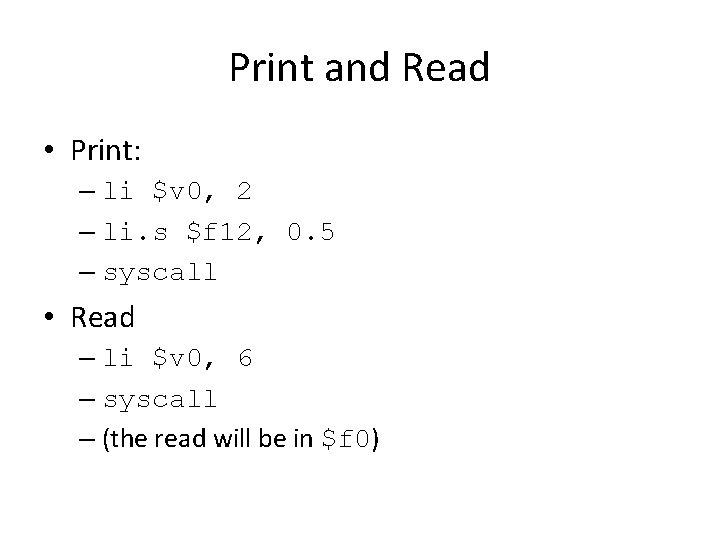 Print and Read • Print: – li $v 0, 2 – li. s $f