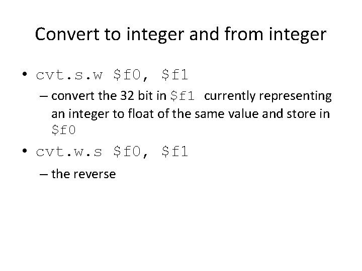 Convert to integer and from integer • cvt. s. w $f 0, $f 1