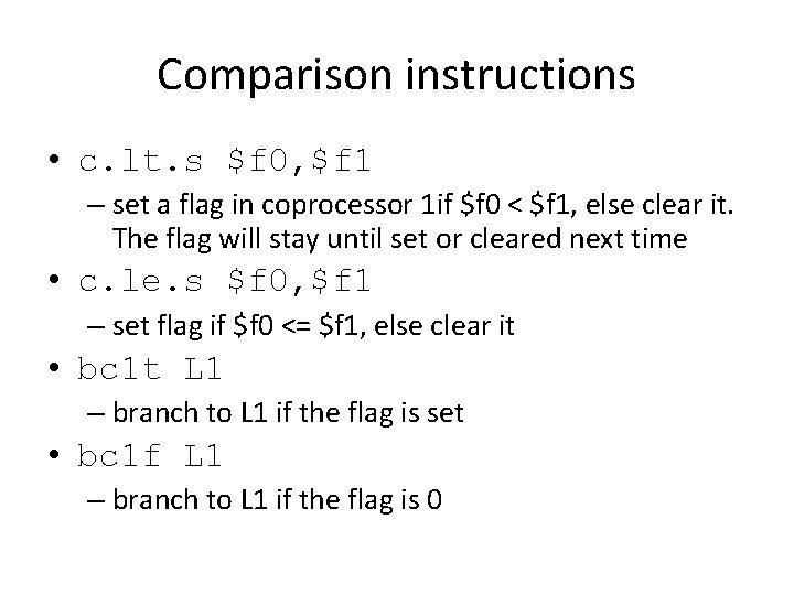 Comparison instructions • c. lt. s $f 0, $f 1 – set a flag