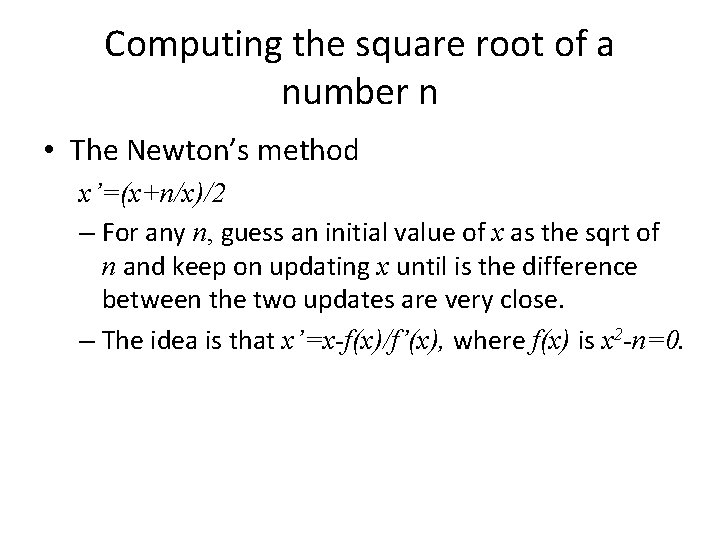 Computing the square root of a number n • The Newton's method x'=(x+n/x)/2 –