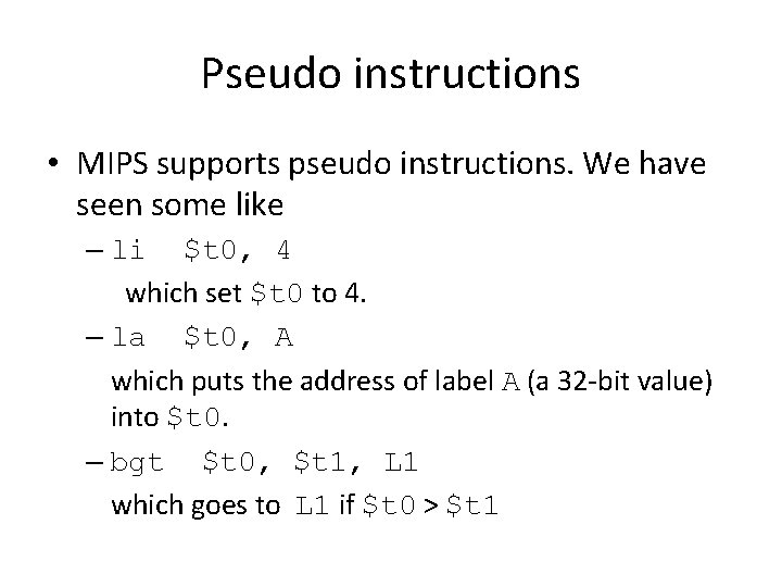 Pseudo instructions • MIPS supports pseudo instructions. We have seen some like – li