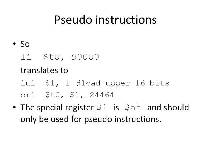 Pseudo instructions • So li $t 0, 90000 translates to lui ori $1, 1