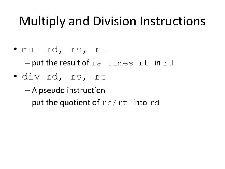 Multiply and Division Instructions • mul rd, rs, rt – put the result of