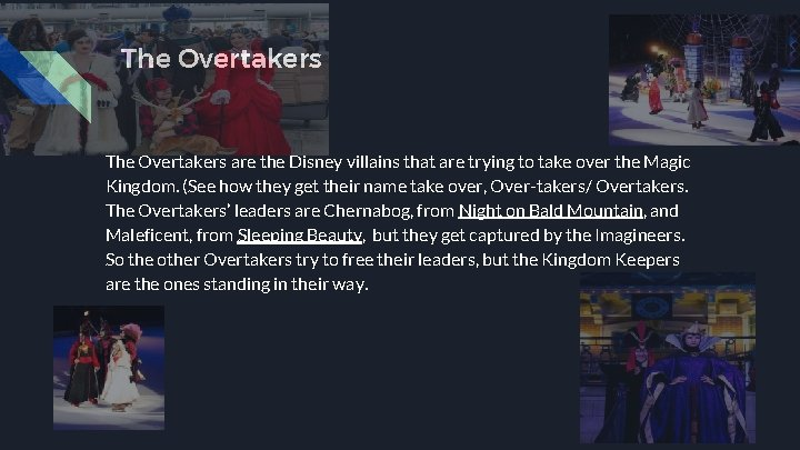 The Overtakers are the Disney villains that are trying to take over the Magic