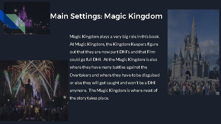 Main Settings: Magic Kingdom plays a very big role in this book. At Magic