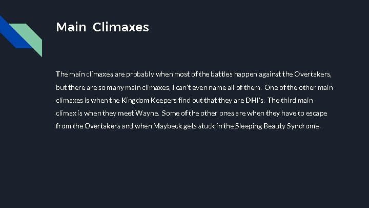 Main Climaxes The main climaxes are probably when most of the battles happen against