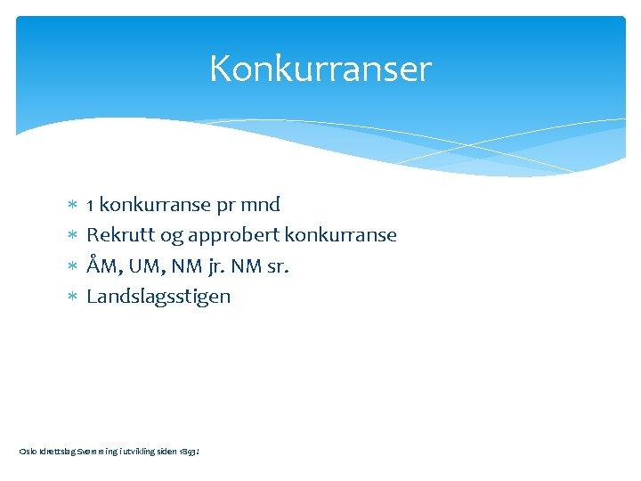 Konkurranser 1 konkurranse pr mnd Rekrutt og approbert konkurranse ÅM, UM, NM jr. NM