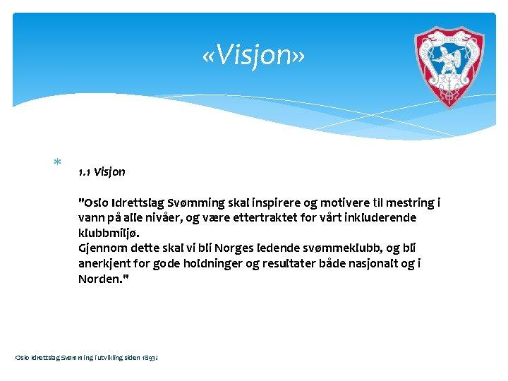 """«Visjon» 1. 1 Visjon """"Oslo Idrettslag Svømming skal inspirere og motivere til mestring"""