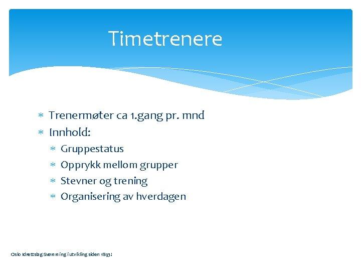 Timetrenere Trenermøter ca 1. gang pr. mnd Innhold: Gruppestatus Opprykk mellom grupper Stevner og