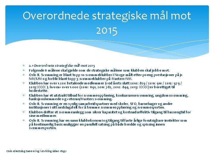 Overordnede strategiske mål mot 2015 2. 1 Overordnete strategiske mål mot 2015 Følgende 6