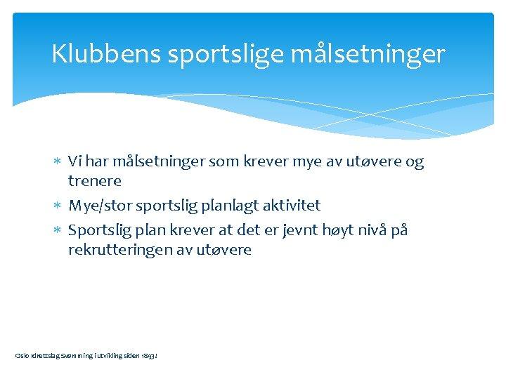 Klubbens sportslige målsetninger Vi har målsetninger som krever mye av utøvere og trenere Mye/stor