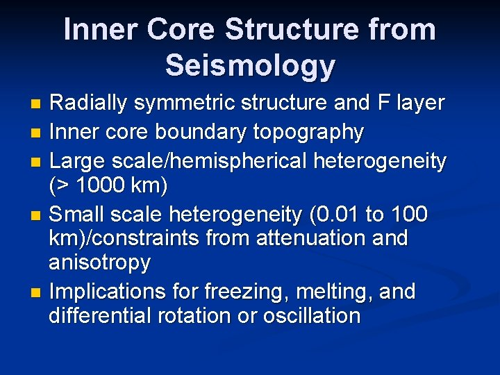 Inner Core Structure from Seismology Radially symmetric structure and F layer n Inner core